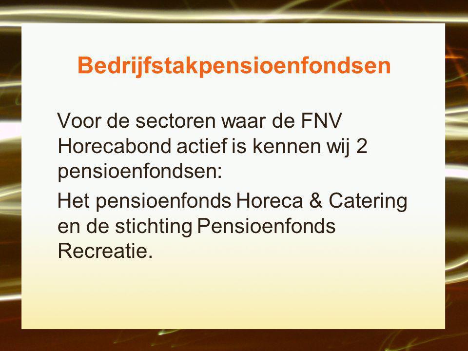 Bedrijfstakpensioenfondsen Voor de sectoren waar de FNV Horecabond actief is kennen wij 2 pensioenfondsen: Het pensioenfonds Horeca & Catering en de stichting Pensioenfonds Recreatie.