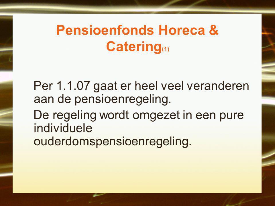 Pensioenfonds Horeca & Catering (1) Per 1.1.07 gaat er heel veel veranderen aan de pensioenregeling.