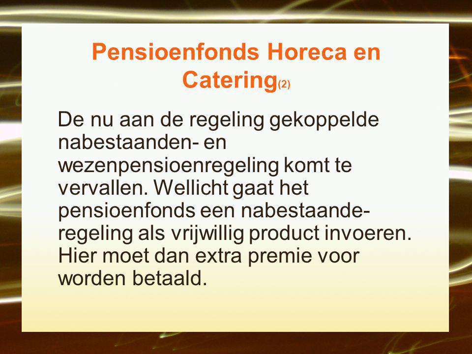 Pensioenfonds Horeca en Catering (2) De nu aan de regeling gekoppelde nabestaanden- en wezenpensioenregeling komt te vervallen.