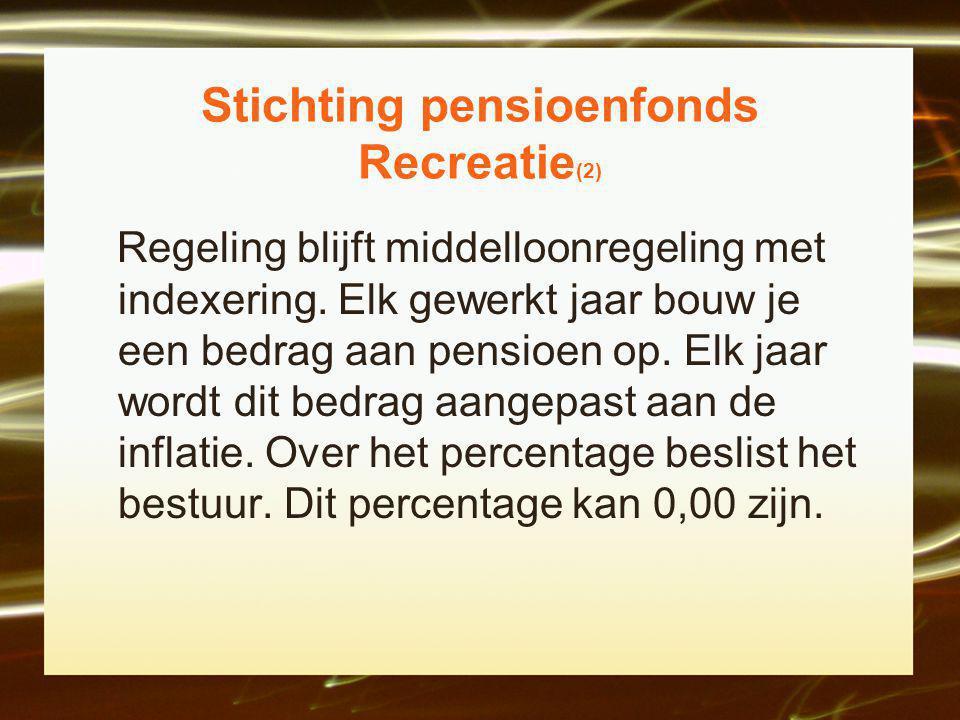 Stichting pensioenfonds Recreatie (2) Regeling blijft middelloonregeling met indexering.