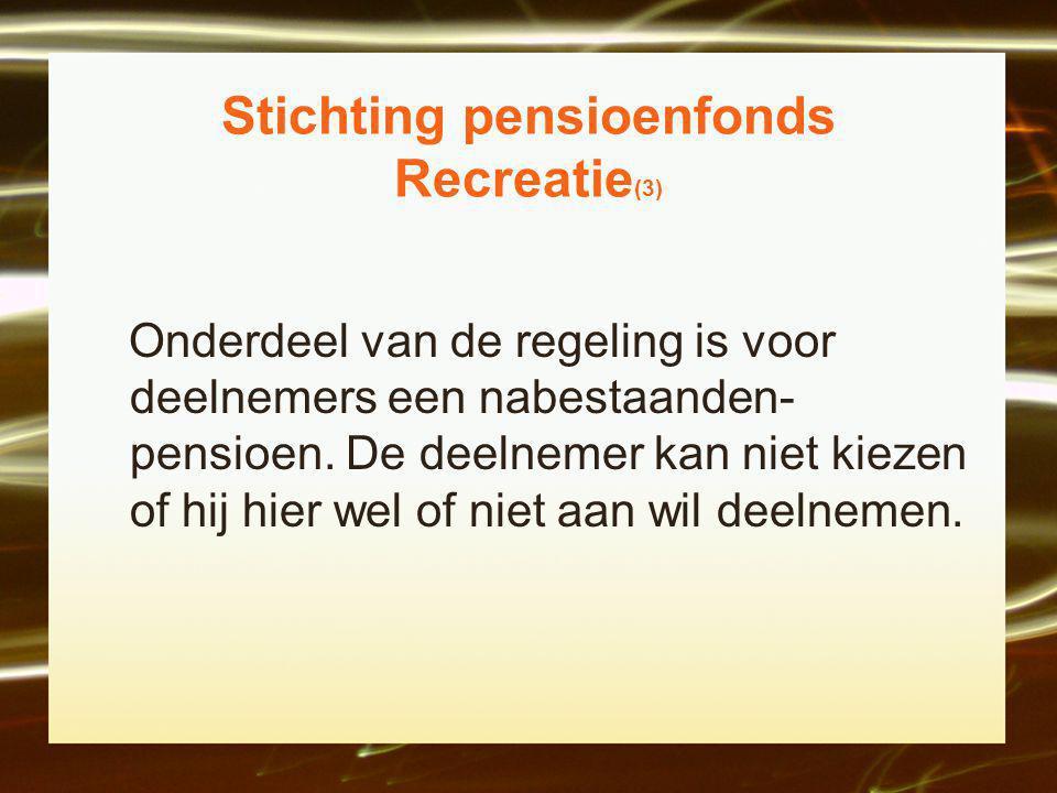 Stichting pensioenfonds Recreatie (3) Onderdeel van de regeling is voor deelnemers een nabestaanden- pensioen.
