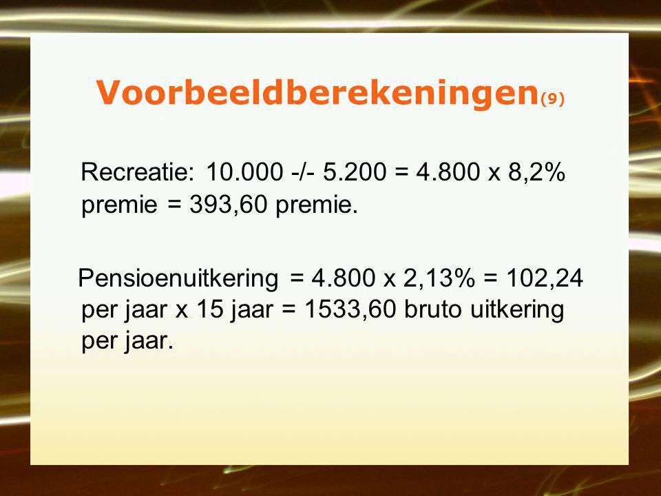 Voorbeeldberekeningen (9) Recreatie: 10.000 -/- 5.200 = 4.800 x 8,2% premie = 393,60 premie.
