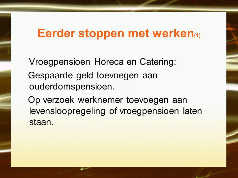 Eerder stoppen met werken (1) Vroegpensioen Horeca en Catering: Gespaarde geld toevoegen aan ouderdomspensioen.