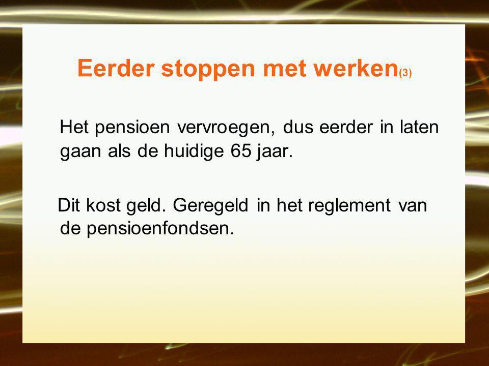 Eerder stoppen met werken (3) Het pensioen vervroegen, dus eerder in laten gaan als de huidige 65 jaar.