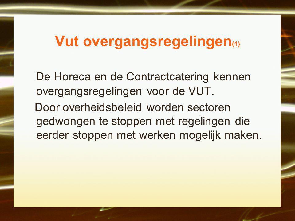 Vut overgangsregelingen (1) De Horeca en de Contractcatering kennen overgangsregelingen voor de VUT.