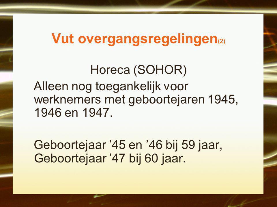 Vut overgangsregelingen (2) Horeca (SOHOR) Alleen nog toegankelijk voor werknemers met geboortejaren 1945, 1946 en 1947.