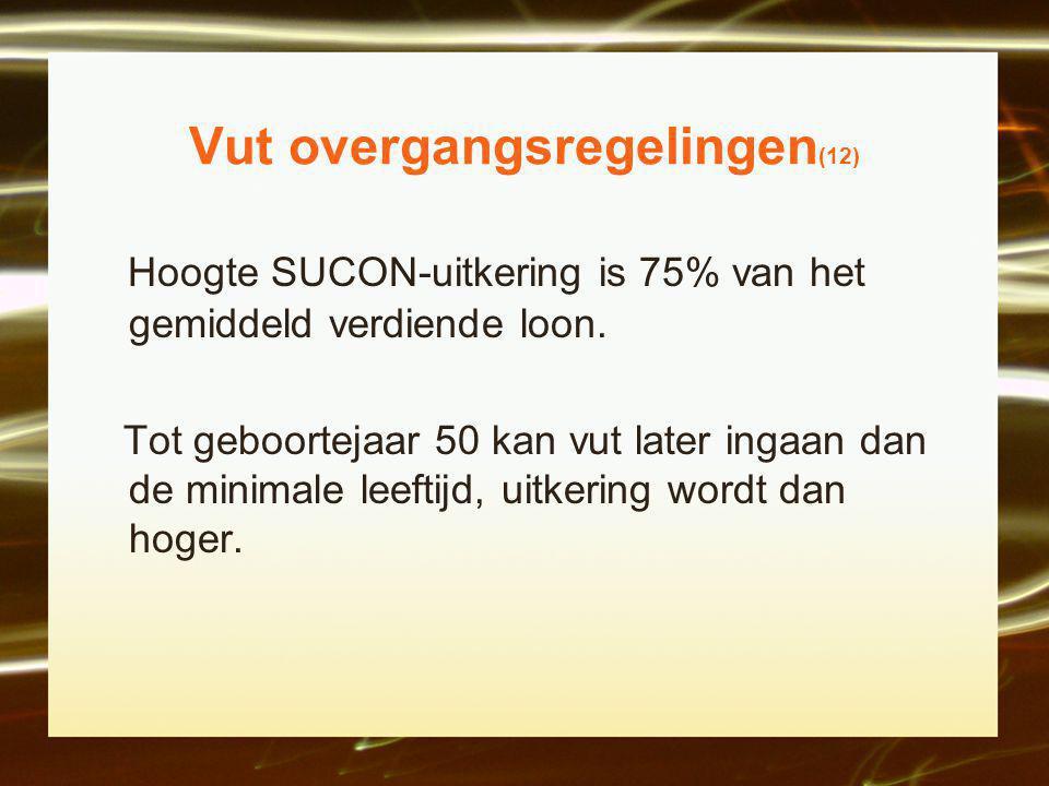 Vut overgangsregelingen (12) Hoogte SUCON-uitkering is 75% van het gemiddeld verdiende loon.