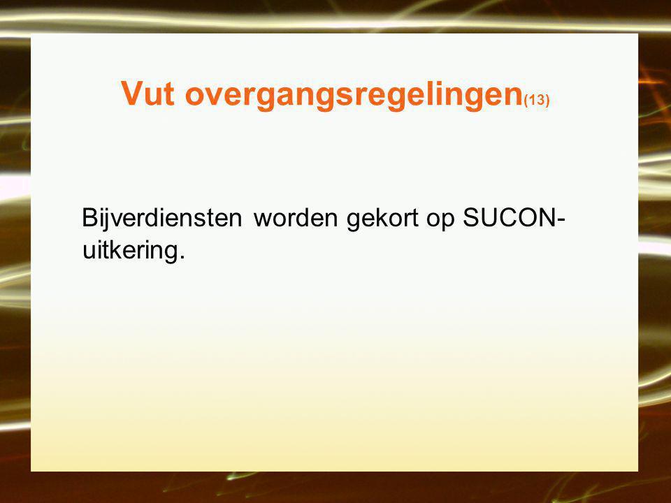 Vut overgangsregelingen (13) Bijverdiensten worden gekort op SUCON- uitkering.