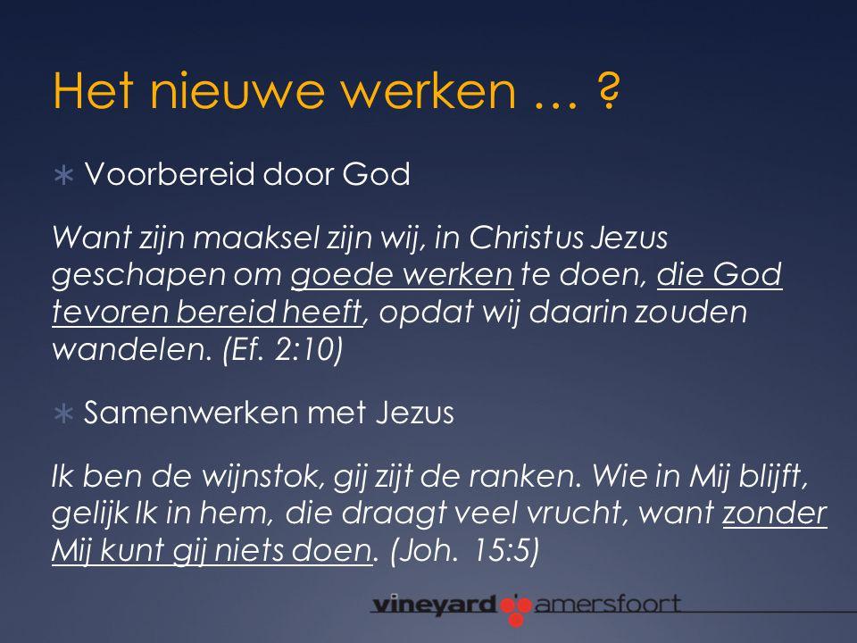 Het nieuwe werken … ?  Voorbereid door God Want zijn maaksel zijn wij, in Christus Jezus geschapen om goede werken te doen, die God tevoren bereid he