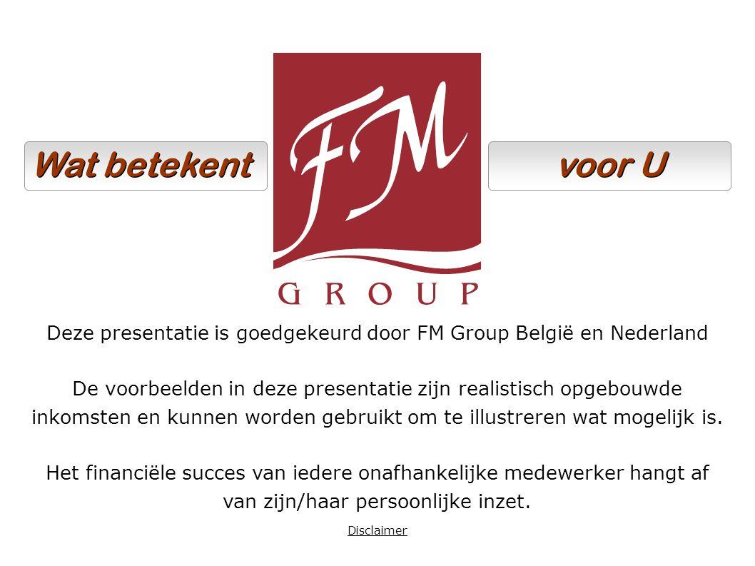 Deze presentatie is goedgekeurd door FM Group België en Nederland De voorbeelden in deze presentatie zijn realistisch opgebouwde inkomsten en kunnen w