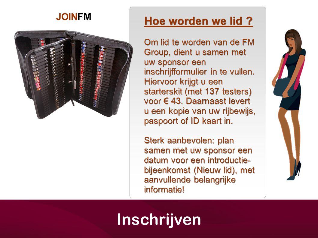 JOINFM Om lid te worden van de FM Group, dient u samen met uw sponsor een inschrijfformulier in te vullen. Hiervoor krijgt u een starterskit (met 137