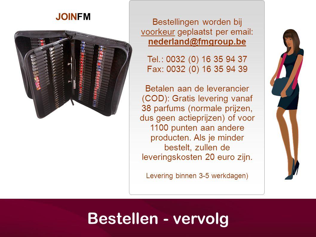 JOINFM Bestellen - vervolg Bestellingen worden bij voorkeur geplaatst per email: nederland@fmgroup.be Tel.: 0032 (0) 16 35 94 37 Fax: 0032 (0) 16 35 9