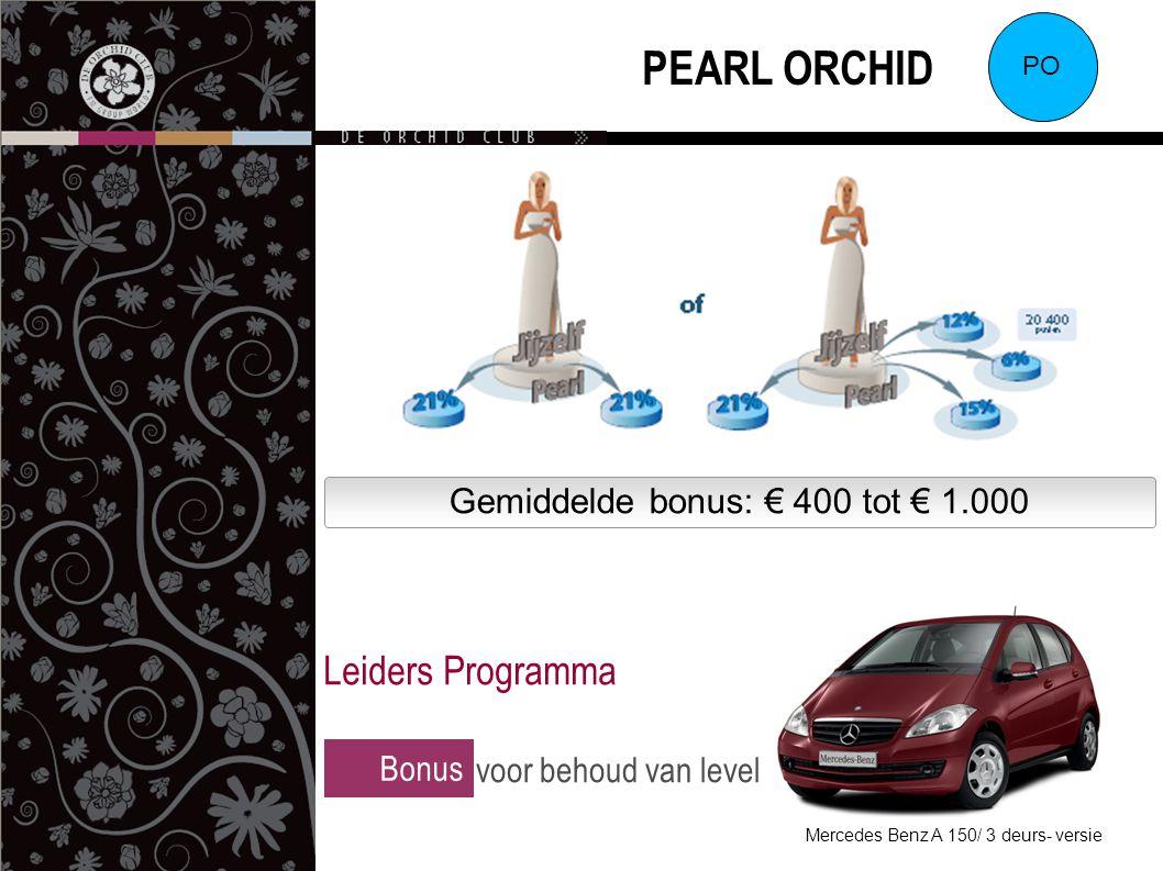 PEARL ORCHID PO Gemiddelde bonus: € 400 tot € 1.000 Mercedes Benz A 150/ 3 deurs- versie Bonus voor behoud van level Leiders Programma