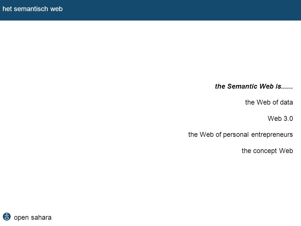 open sahara het semantisch web full text search engines: werken alleen met tekst of tags ontginnen geen deep web en eisen dat je weet wat je zoekt