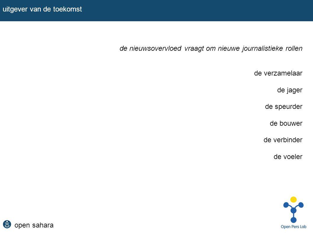 open sahara uitgever van de toekomst de nieuwsovervloed vraagt om nieuwe journalistieke rollen de verzamelaar de jager de speurder de bouwer de verbin