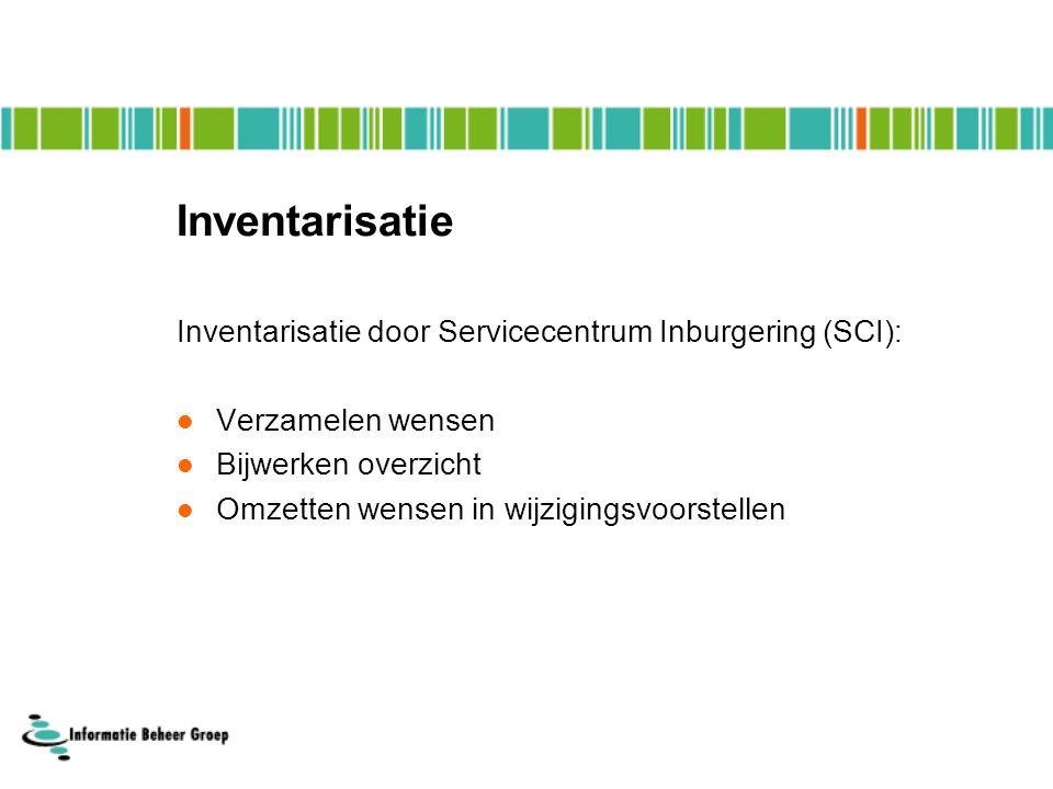 Inventarisatie Inventarisatie door Servicecentrum Inburgering (SCI):  Verzamelen wensen  Bijwerken overzicht  Omzetten wensen in wijzigingsvoorstellen
