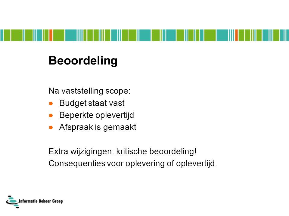 Beoordeling Na vaststelling scope:  Budget staat vast  Beperkte oplevertijd  Afspraak is gemaakt Extra wijzigingen: kritische beoordeling.