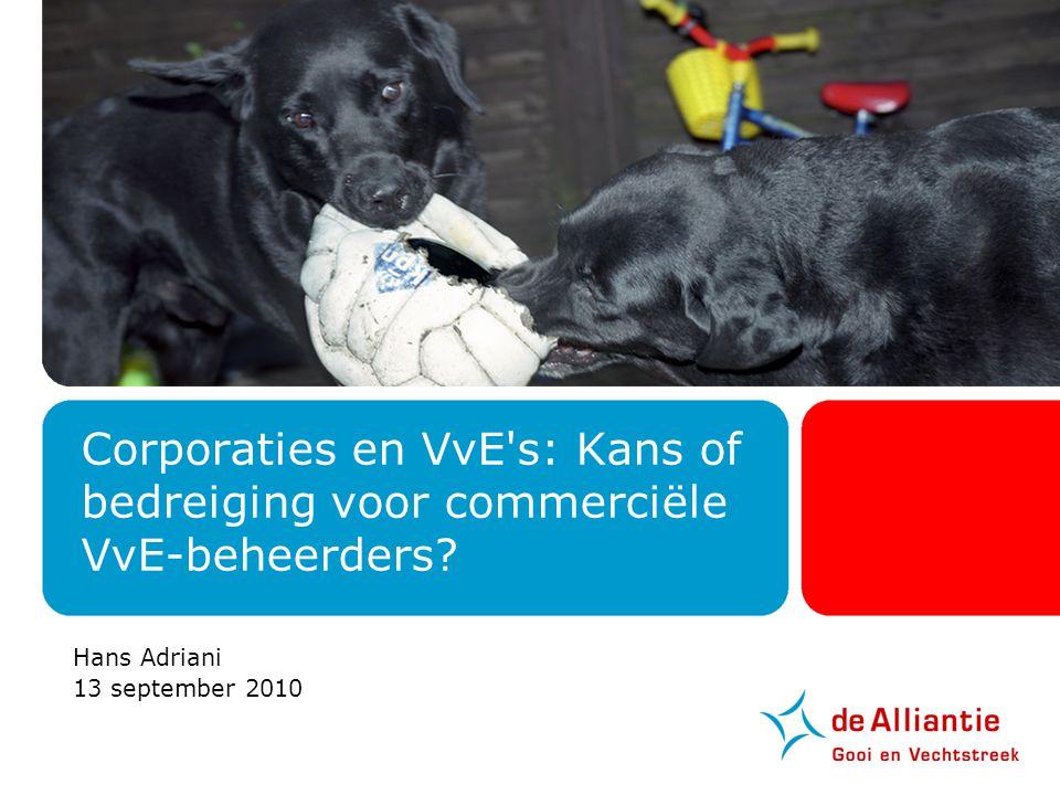 Corporaties en VvE's: Kans of bedreiging voor commerciële VvE-beheerders? Hans Adriani 13 september 2010