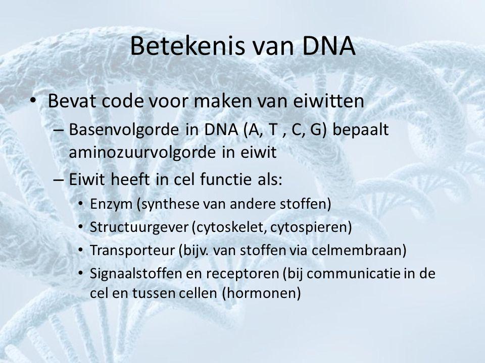 Betekenis van DNA • Bevat code voor maken van eiwitten – Basenvolgorde in DNA (A, T, C, G) bepaalt aminozuurvolgorde in eiwit – Eiwit heeft in cel fun