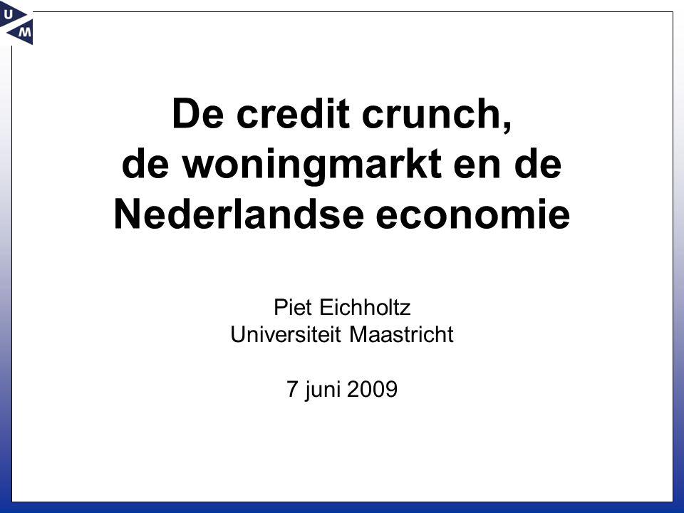 De credit crunch, de woningmarkt en de Nederlandse economie Piet Eichholtz Universiteit Maastricht 7 juni 2009