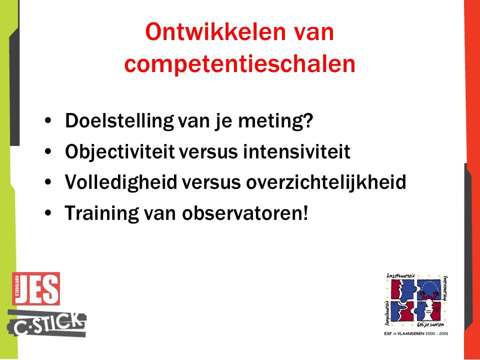 •Doelstelling van je meting? •Objectiviteit versus intensiviteit •Volledigheid versus overzichtelijkheid •Training van observatoren!