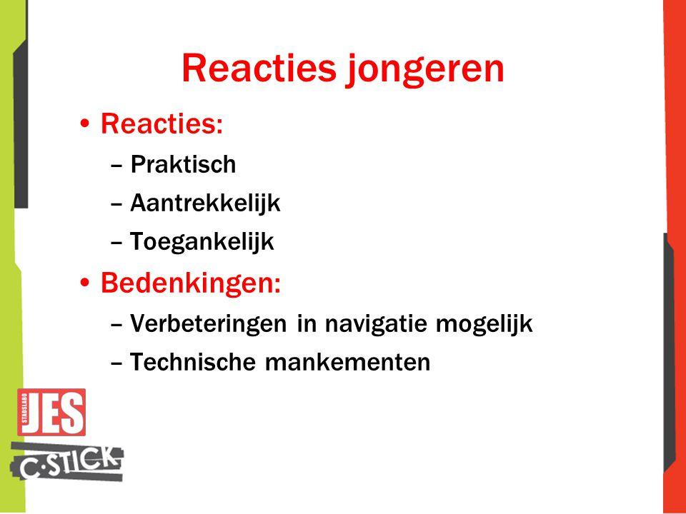 Reacties jongeren •Reacties: –Praktisch –Aantrekkelijk –Toegankelijk •Bedenkingen: –Verbeteringen in navigatie mogelijk –Technische mankementen