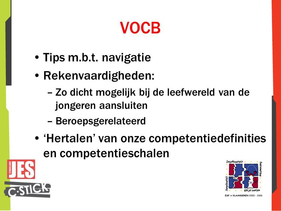 VOCB •Tips m.b.t. navigatie •Rekenvaardigheden: –Zo dicht mogelijk bij de leefwereld van de jongeren aansluiten –Beroepsgerelateerd •'Hertalen' van on