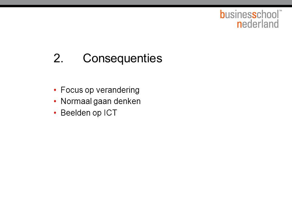 2.Consequenties •Focus op verandering •Normaal gaan denken •Beelden op ICT