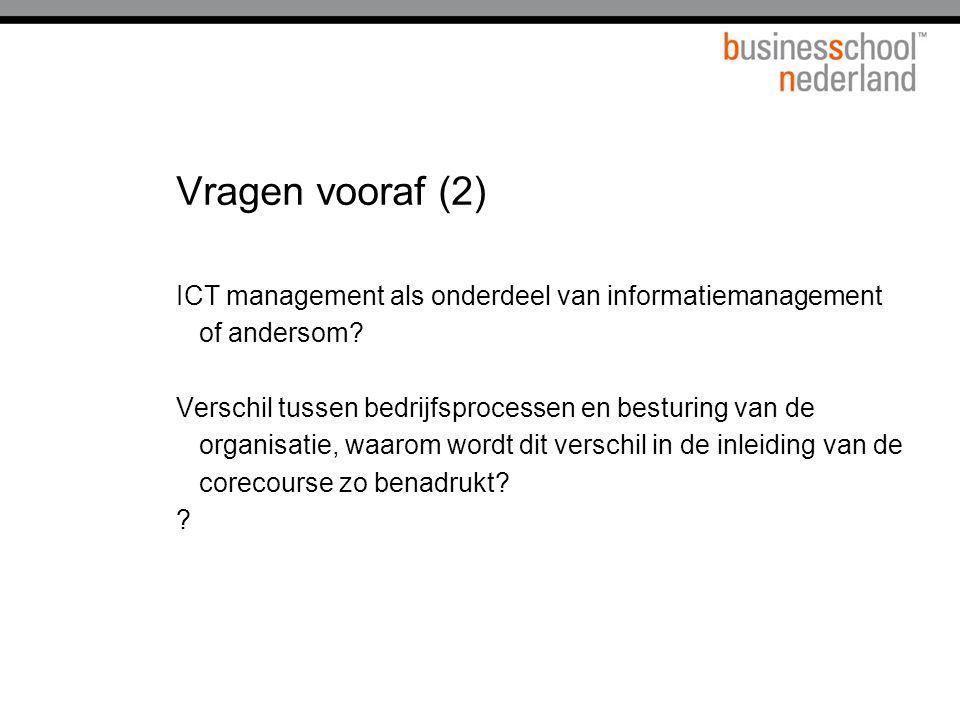 Vragen vooraf (2) ICT management als onderdeel van informatiemanagement of andersom.