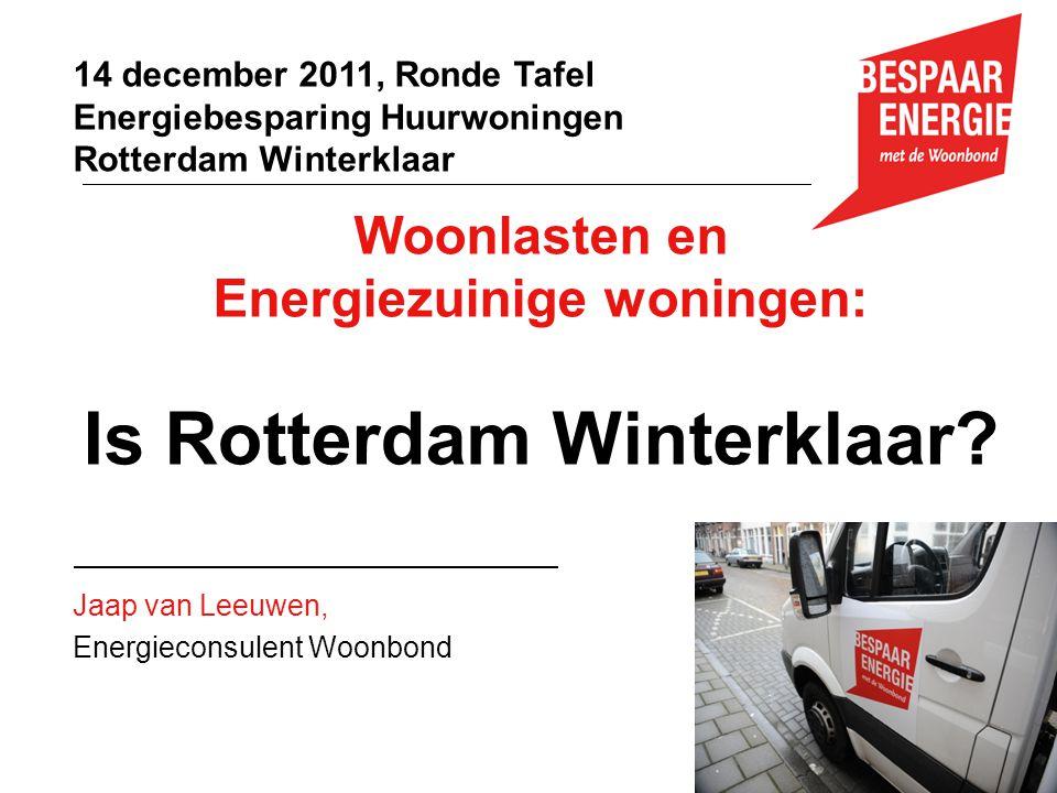 Woonlasten en Energiezuinige woningen: Is Rotterdam Winterklaar? Jaap van Leeuwen, Energieconsulent Woonbond 14 december 2011, Ronde Tafel Energiebesp