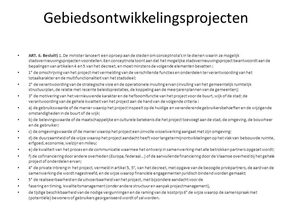 Gebiedsontwikkelingsprojecten • Decreet van 22 maart 2002 houdende de ondersteuning van stadsvernieuwingsprojecten • Besluit van 16 maart 2007 betreffende de subsidiëring van stadsvernieuwingsprojecten