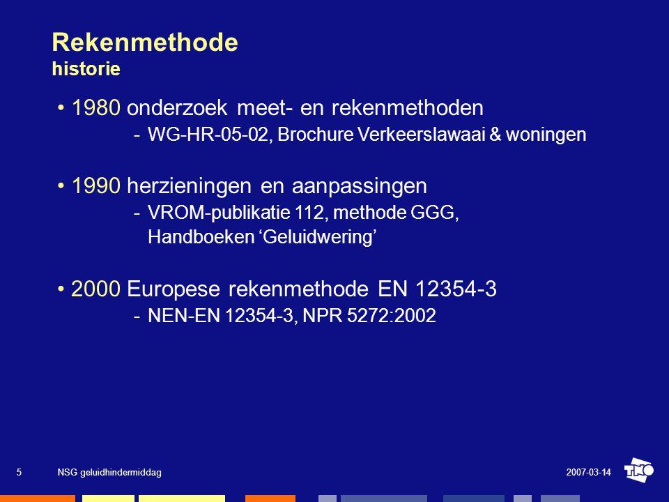 2007-03-14NSG geluidhindermiddag6 Rekenmethode •rekenmethode rekenen is simulatie van een meting NPR 5272:2003 geeft aan hoe EN 12354-3 toe te passen NEN-EN 12354-3 (wordt) aangewezen door Wgh en RGV, Bb kent geen rekenmethode •invoergegevens: laboratoriummetingen ISO 140-3 (R) en ISO 140-10 (D ne ) 1 à 2 dB veiligheidsmarge aanhouden (niet verdisconteerde effecten) karakteristieke prestaties glas en dergelijke, o.a in NPR kozijn meenemen als eis > 35 dB correcties ventilatievoorziening voor vlakpositie en geluidinval
