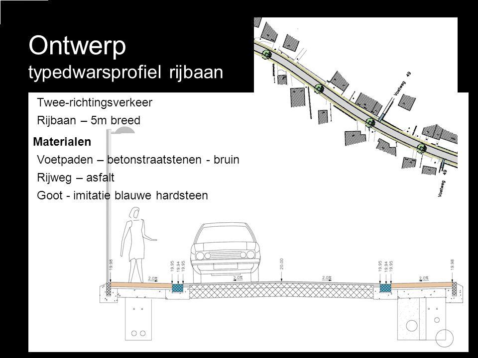 – •Twee-richtingsverkeer •Rijbaan – 5m breed Materialen •Voetpaden – betonstraatstenen - bruin •Rijweg – asfalt •Goot - imitatie blauwe hardsteen Ontw