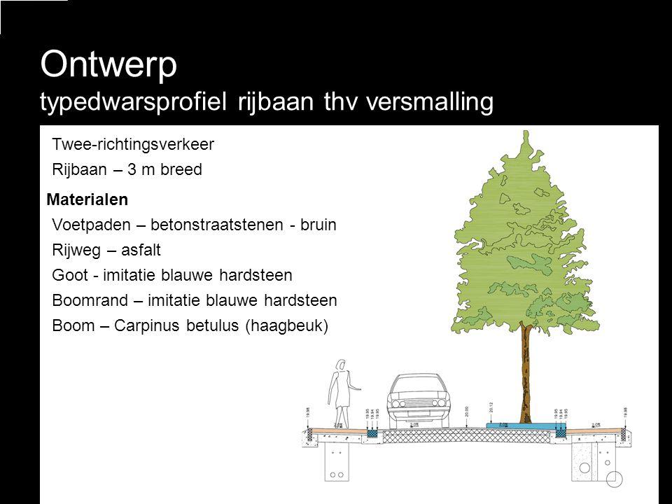 Ontwerp typedwarsprofiel rijbaan thv versmalling •Twee-richtingsverkeer •Rijbaan – 3 m breed Materialen •Voetpaden – betonstraatstenen - bruin •Rijweg