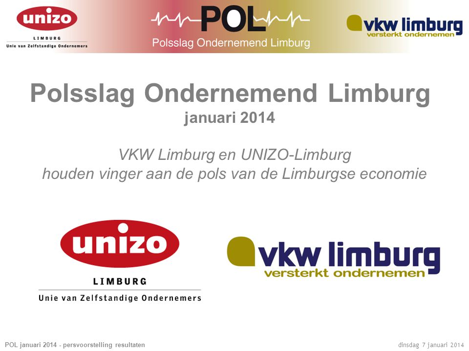 POL januari 2014 - persvoorstelling resultaten dinsdag 7 januari 2014 Polsslag Ondernemend Limburg januari 2014 VKW Limburg en UNIZO-Limburg houden vinger aan de pols van de Limburgse economie