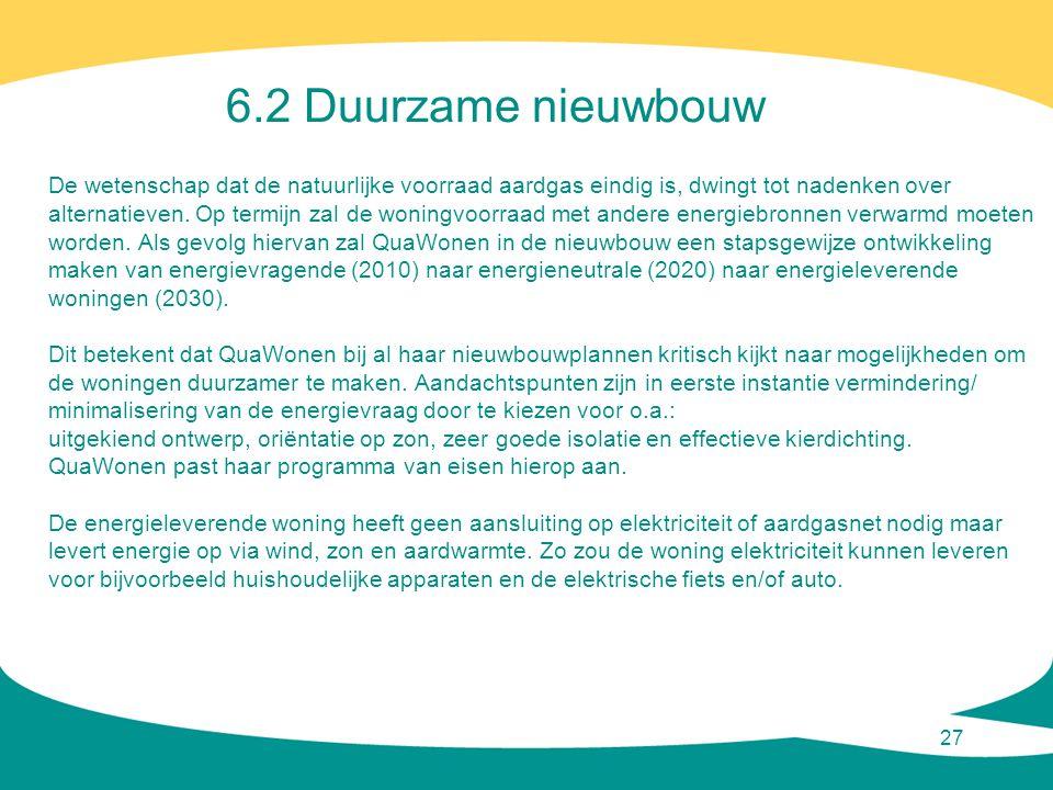 27 De wetenschap dat de natuurlijke voorraad aardgas eindig is, dwingt tot nadenken over alternatieven. Op termijn zal de woningvoorraad met andere en