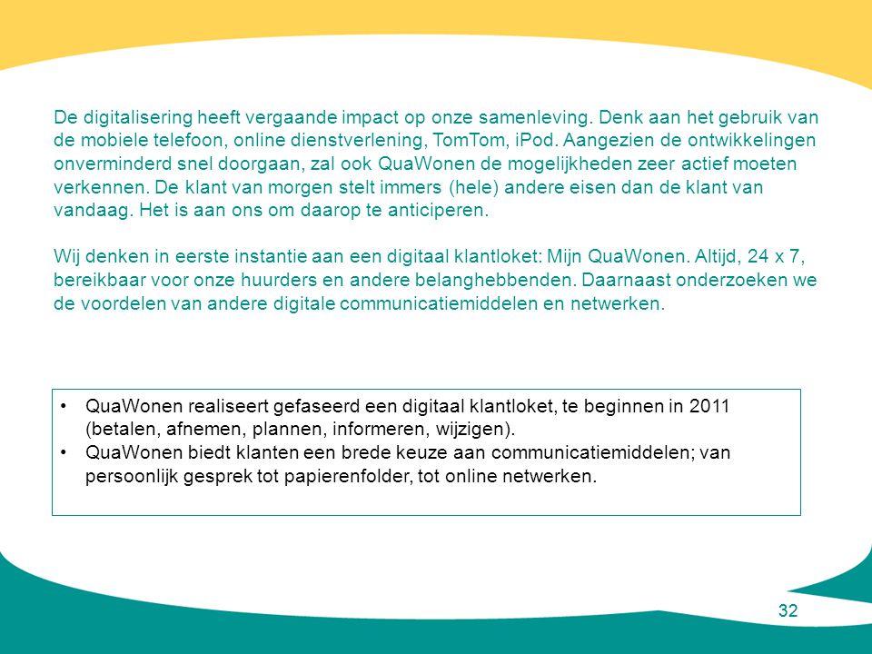 32 De digitalisering heeft vergaande impact op onze samenleving. Denk aan het gebruik van de mobiele telefoon, online dienstverlening, TomTom, iPod. A