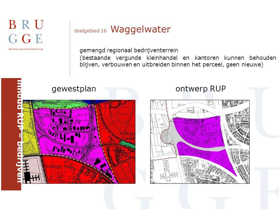 deelgebied 16 Waggelwater gewestplanontwerp RUP inhoud RUP – bedrijven brugge gemengd regionaal bedrijventerrein (bestaande vergunde kleinhandel en kantoren kunnen behouden blijven, verbouwen en uitbreiden binnen het perceel, geen nieuwe)