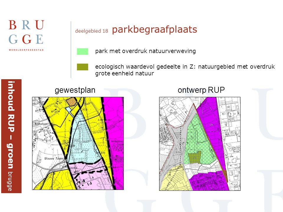 deelgebied 18 parkbegraafplaats gewestplanontwerp RUP inhoud RUP – groen brugge park met overdruk natuurverweving ecologisch waardevol gedeelte in Z: natuurgebied met overdruk grote eenheid natuur