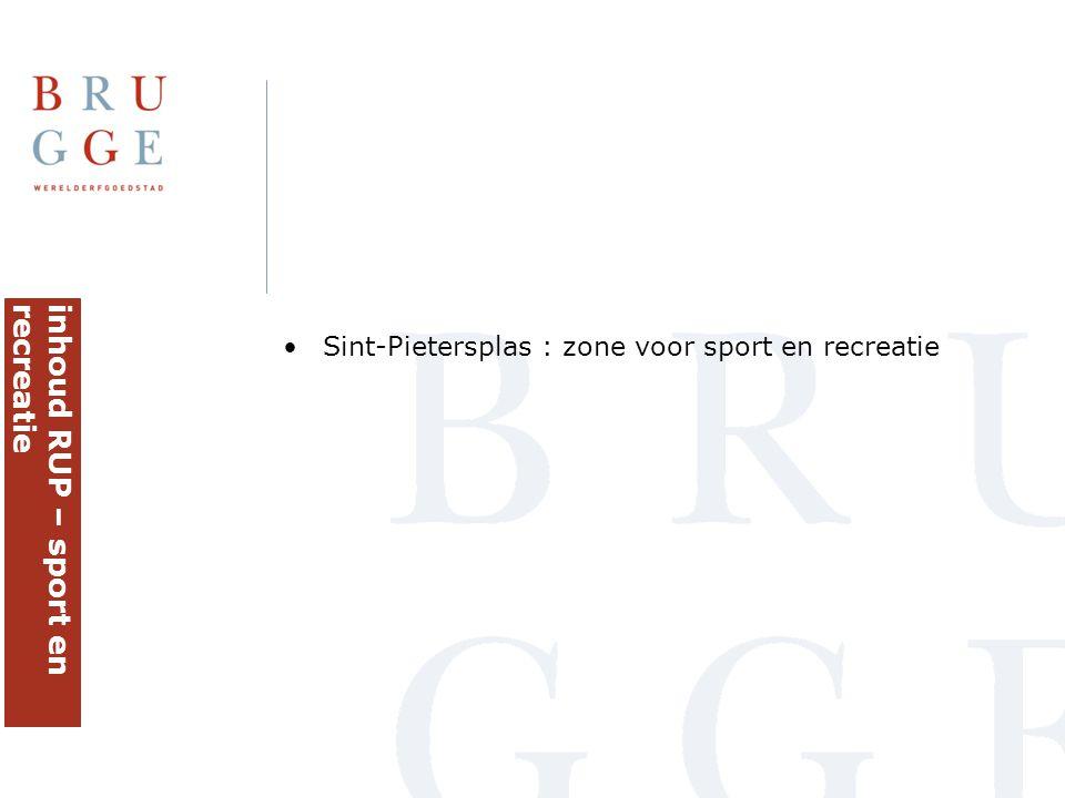 •Sint-Pietersplas : zone voor sport en recreatie inhoud RUP – sport enrecreatie