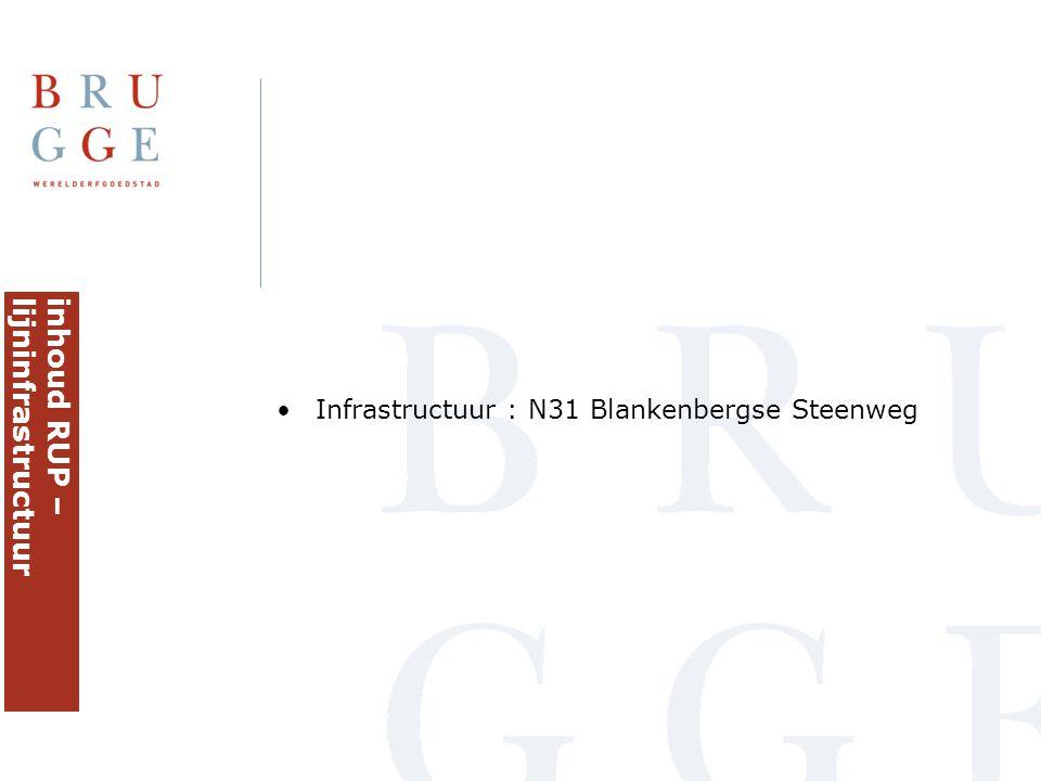 •Infrastructuur : N31 Blankenbergse Steenweg inhoud RUP –lijninfrastructuur