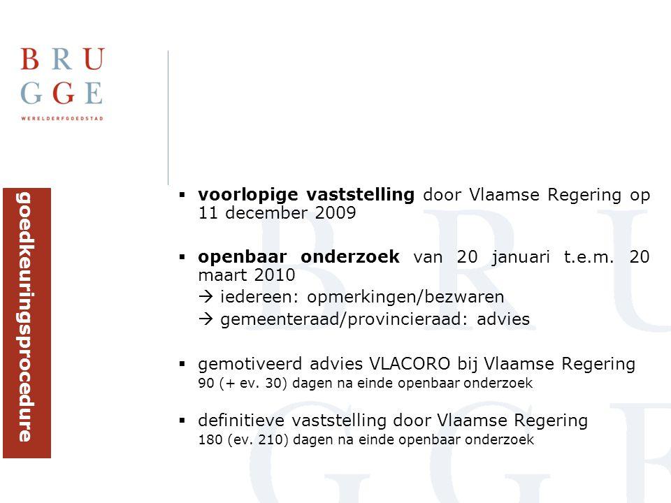  voorlopige vaststelling door Vlaamse Regering op 11 december 2009  openbaar onderzoek van 20 januari t.e.m. 20 maart 2010  iedereen: opmerkingen/b