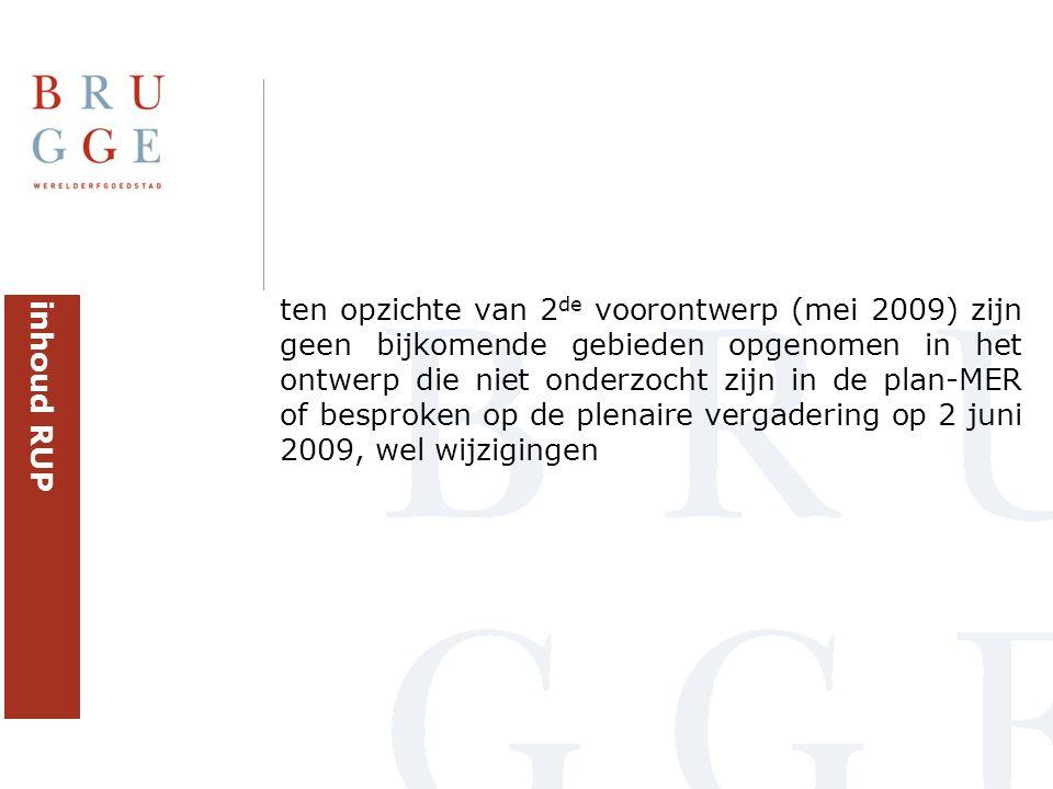 ten opzichte van 2 de voorontwerp (mei 2009) zijn geen bijkomende gebieden opgenomen in het ontwerp die niet onderzocht zijn in de plan-MER of besproken op de plenaire vergadering op 2 juni 2009, wel wijzigingen inhoud RUP