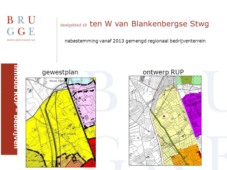 deelgebied 18 ten W van Blankenbergse Stwg gewestplanontwerp RUP inhoud RUP – bedrijven brugge nabestemming vanaf 2013 gemengd regionaal bedrijventerrein