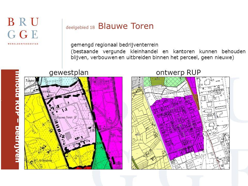 deelgebied 18 Blauwe Toren gewestplanontwerp RUP inhoud RUP – bedrijven brugge gemengd regionaal bedrijventerrein (bestaande vergunde kleinhandel en kantoren kunnen behouden blijven, verbouwen en uitbreiden binnen het perceel, geen nieuwe)