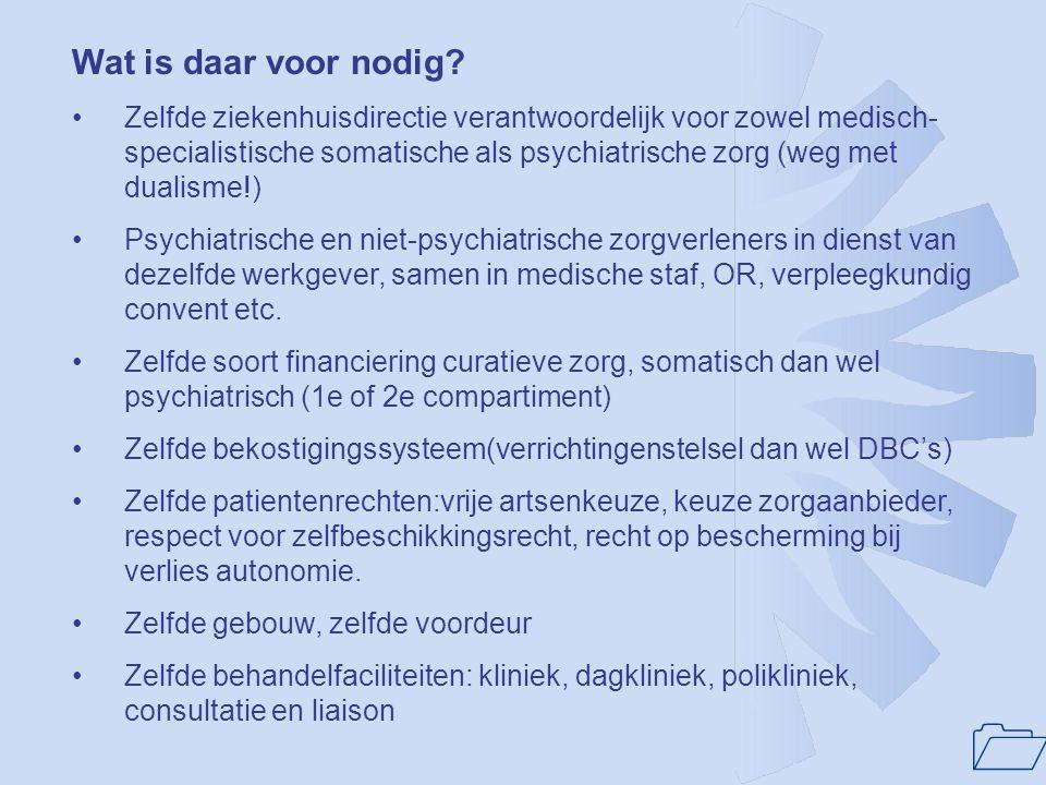 1 Wat is daar voor nodig? •Zelfde ziekenhuisdirectie verantwoordelijk voor zowel medisch- specialistische somatische als psychiatrische zorg (weg met