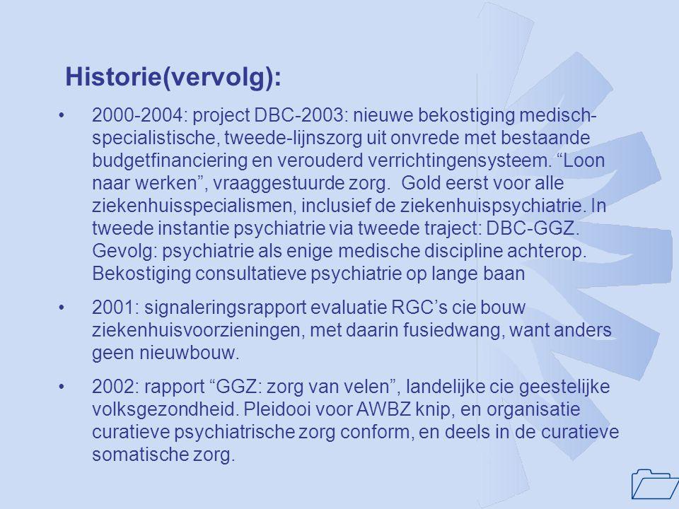 1 Historie(vervolg): •2000-2004: project DBC-2003: nieuwe bekostiging medisch- specialistische, tweede-lijnszorg uit onvrede met bestaande budgetfinan
