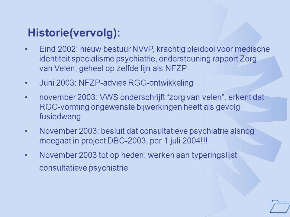 1 Historie(vervolg): •Eind 2002: nieuw bestuur NVvP, krachtig pleidooi voor medische identiteit specialisme psychiatrie, ondersteuning rapport Zorg va