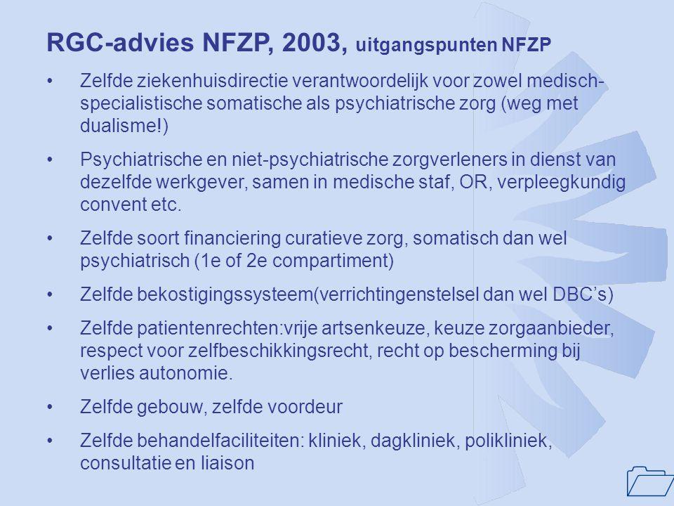 1 RGC-advies NFZP, 2003, uitgangspunten NFZP •Zelfde ziekenhuisdirectie verantwoordelijk voor zowel medisch- specialistische somatische als psychiatri