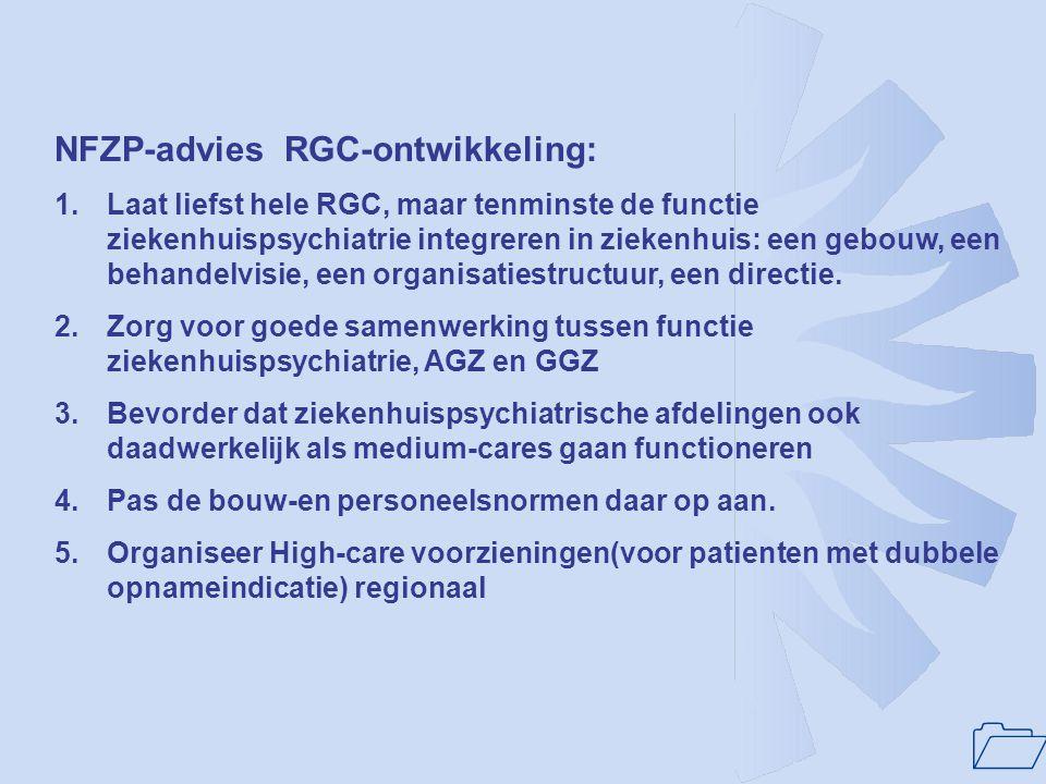1 NFZP-advies RGC-ontwikkeling: 1.Laat liefst hele RGC, maar tenminste de functie ziekenhuispsychiatrie integreren in ziekenhuis: een gebouw, een beha
